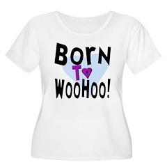 Born To WooHoo! T-Shirt