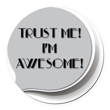 Trust me! Im Awesome Round Car Magnet