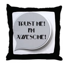 Trust me! Im Awesome Throw Pillow