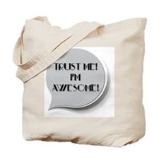 Trust me! Im Awesome Tote Bag
