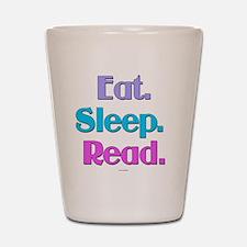 Eat. Sleep. Read. Shot Glass