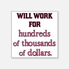"Will work for... Square Sticker 3"" x 3"""