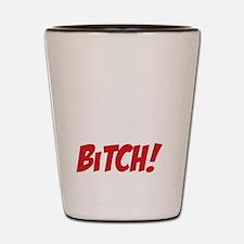 Its my Birthday Bitch Shot Glass