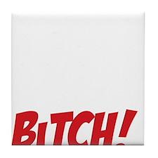 Its my Birthday Bitch Tile Coaster