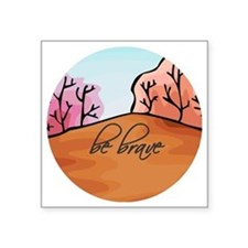 "Be Brave Square Sticker 3"" x 3"""