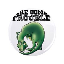 """Here Comes Trouble Dinosaur 3.5"""" Button"""