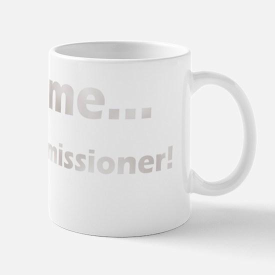 Trust Me, Im the Commissioner Mug
