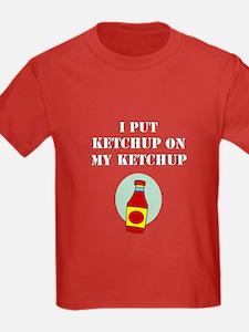I put ketchup on my ketchup T