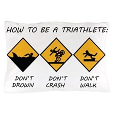 How To Be A Triathlete Pillow Case
