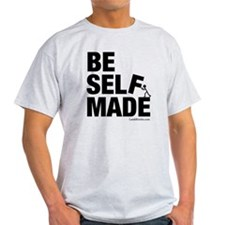 Be Self Made T-Shirt