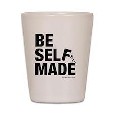 Be Self Made Shot Glass