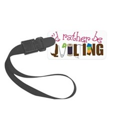 Is Rather Be Quilting Luggage Tag