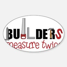 Builders Measure Twice Decal