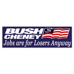 Bush-Cheney: Jobs are For Losers