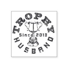 "Trophy Husband Since 2013 w Square Sticker 3"" x 3"""
