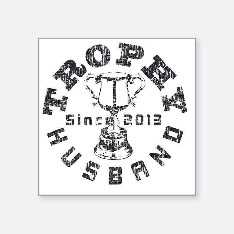 "Trophy Husband Since 2013 w Square Sticker 3"" x 3"""