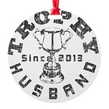 Trophy Husband Since 2013 white Ornament