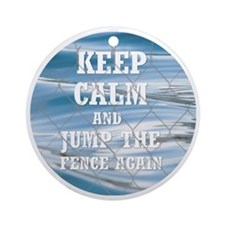 Keep Calm And Jump the Fence again Round Ornament