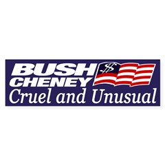 Bush-Cheney: Cruel and Unusual (sticker)