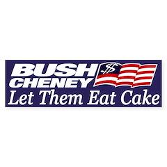 Bush-Cheney: Let Them Eat Cake (sticker)