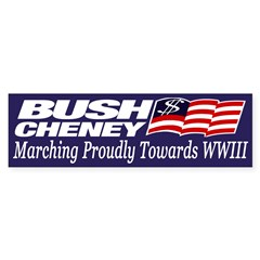 Bush-Cheney: Marching to WW III