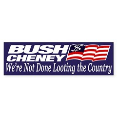 Bush-Cheney: We're Not Done Looting