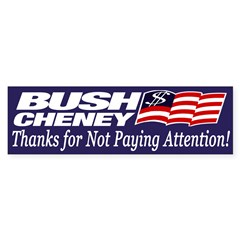 Bush-Cheney: Thanks for not Listening!