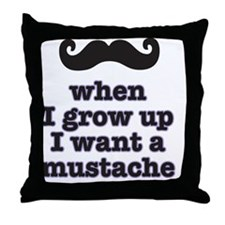 When I grow up I want a  mustache Throw Pillow