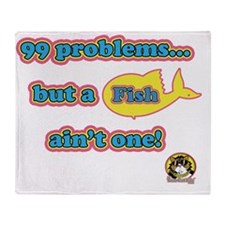 99 problems FISH Throw Blanket