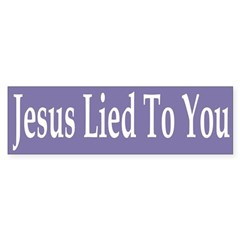 Jesus Lied To You (bumper sticker)