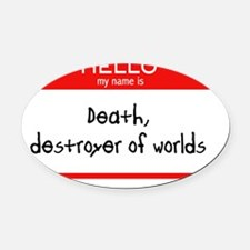 Hello my name is death Oval Car Magnet