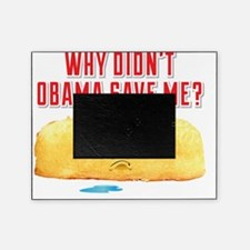 Why Didnt Obama Save Me? Picture Frame