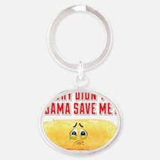 Why Didnt Obama Save Me? Oval Keychain