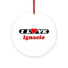 I Love Ignacio Ornament (Round)