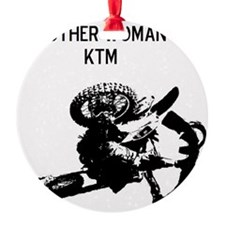 motocross my other woman is a ktm Ornament