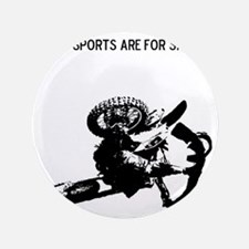 """motocross team sports are for sissies 3.5"""" Button"""