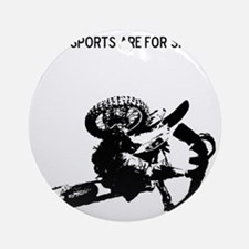 motocross team sports are for sissi Round Ornament