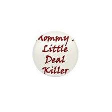 Mommys Little Deal Killer Mini Button