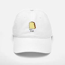mmm.. bread. Baseball Baseball Cap