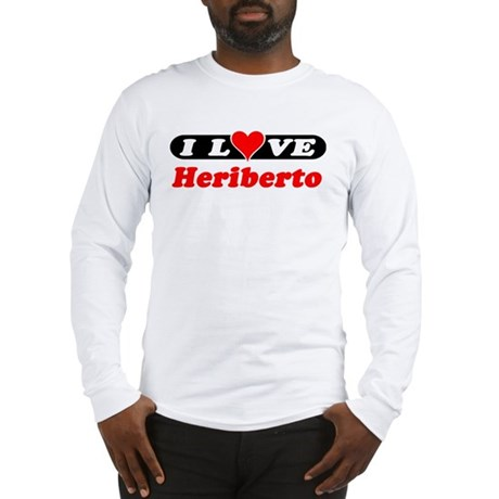 I Love Heriberto Long Sleeve T-Shirt