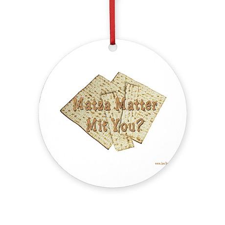 Matza Matter Mit You? Ornament (Round)
