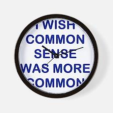 I WISH COMMON SENSE WAS MORE COMMON Wall Clock