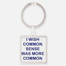 I WISH COMMON SENSE WAS MORE COMMO Square Keychain