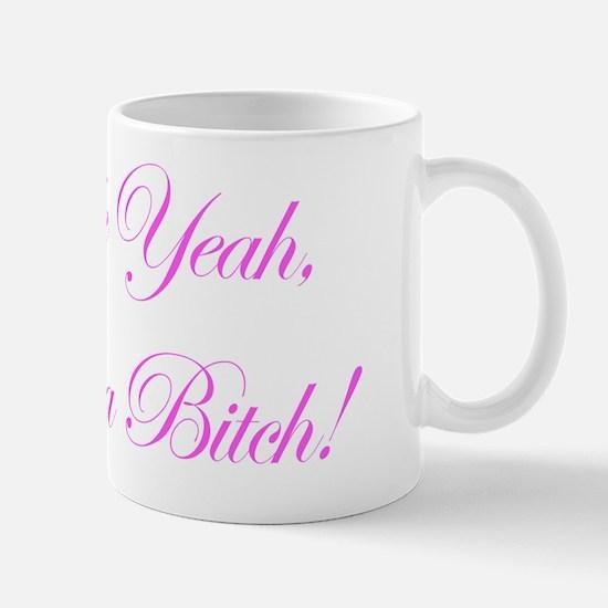 Fuck Yeah, Im a Bitch! Mug