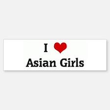 I Love Asian Girls Bumper Bumper Bumper Sticker