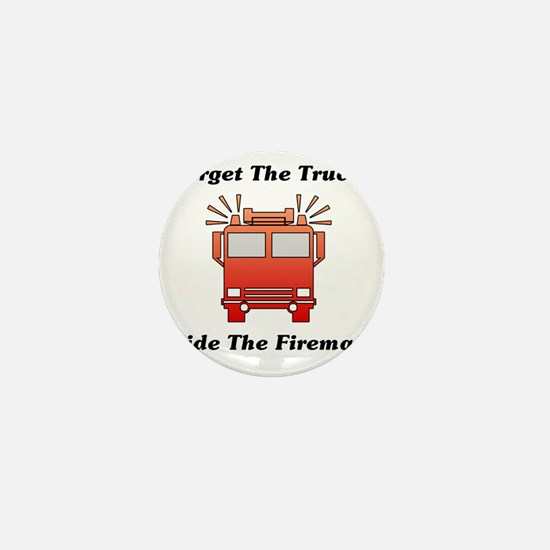 Forget The Truck, Ride The Fireman Mini Button