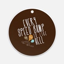 Every Speed Bump is Like Hell Butto Round Ornament