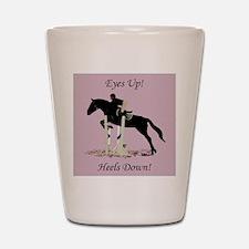 Eyes Up! Heels Down! Horse Shot Glass