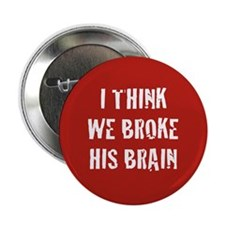 "We Broke His Brain 2.25"" Button (100 pack)"