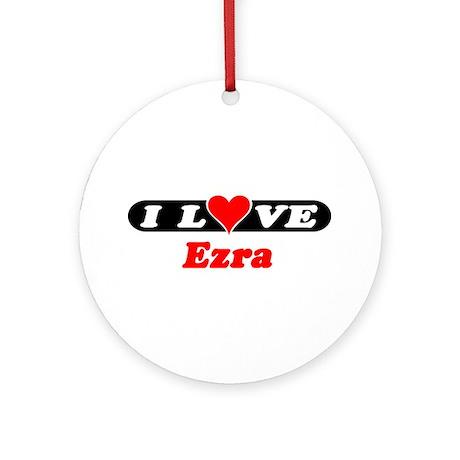 I Love Ezra Ornament (Round)